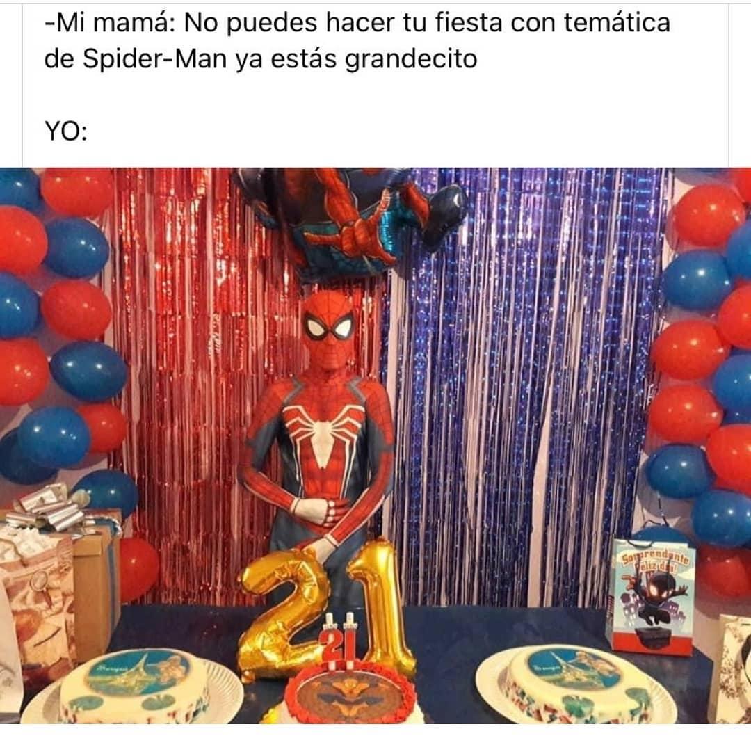 Mi mamá: No puedes hacer tu fiesta con temática de Spider-Man ya estás grandecito.  Yo: