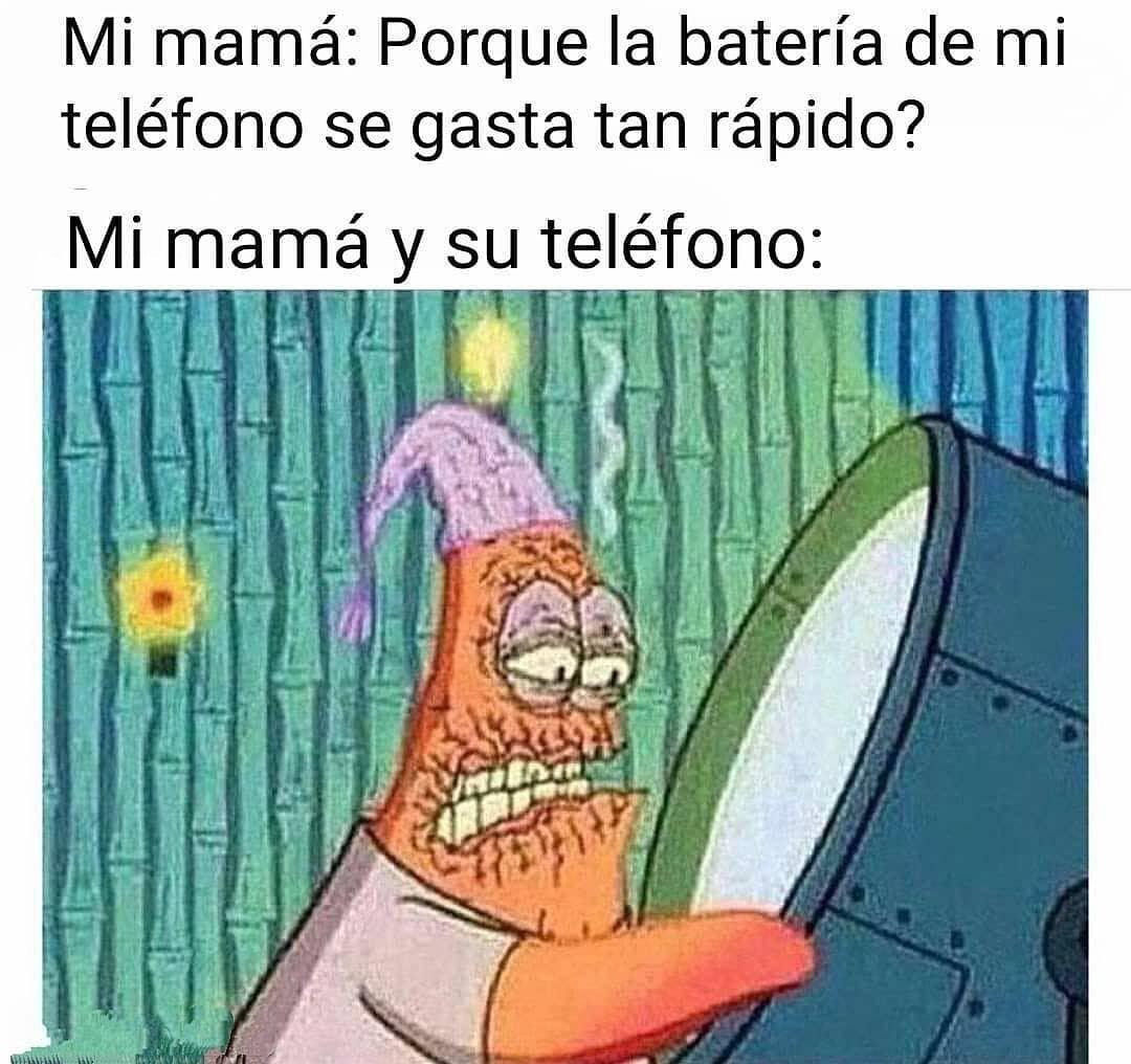 Mi mamá: Porque la batería de mi teléfono se gasta tan rápido?  Mi mamá y su teléfono: