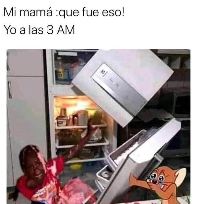 Mi mamá: qué fue eso!  Yo a las 3 am: