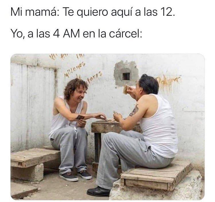 Mi mamá: Te quiero aquí a las 12. Yo, a las 4 AM en la cárcel: