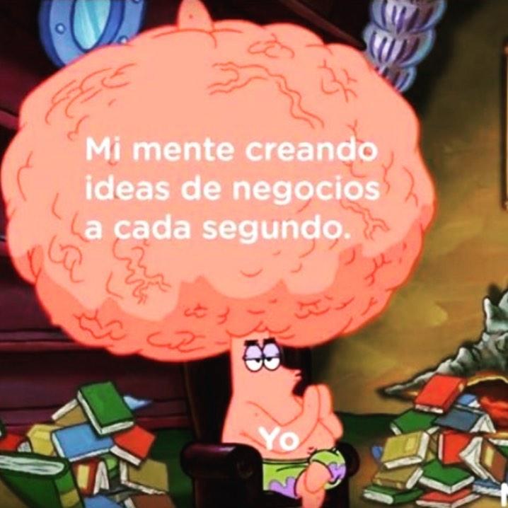 Mi mente creando ideas de negocios cada segundo.