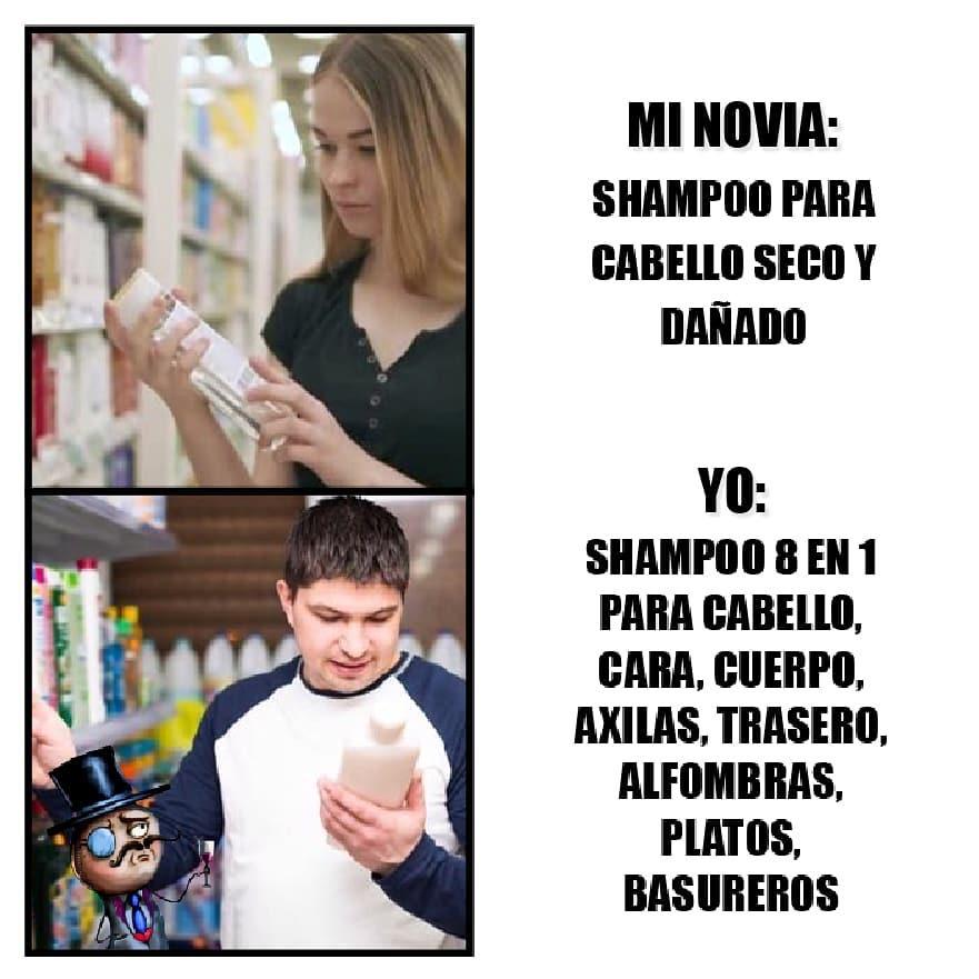 Mi novia: shampoo para cabello seco y dañado.  Yo: Shampoo 8 en 1 para cabello, cara, cuerpo, axilas, trasero, alfombras, platos, basureros.