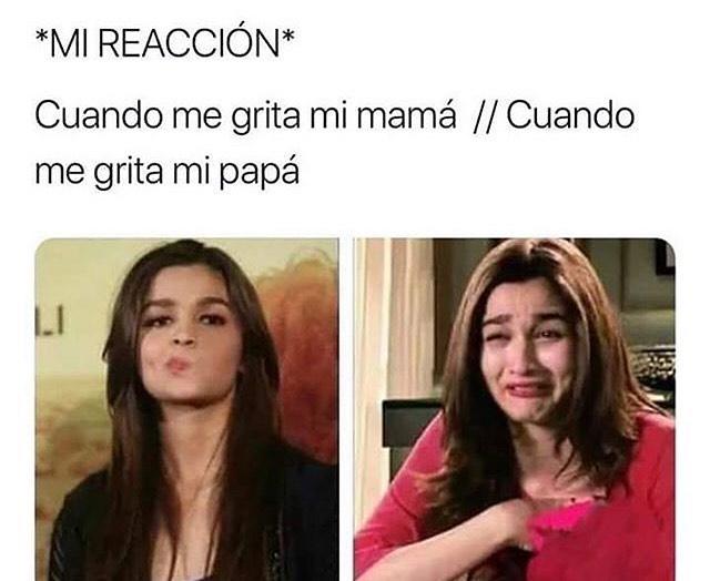 *Mi reacción*  Cuando me grita mi mamá. // Cuando me grita mi papá.