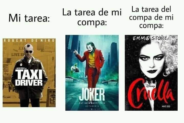 Mi tarea: Taxi driver.  La tarea de mi compa: Joker.  La tarea del compa de mi compa: Cruella.