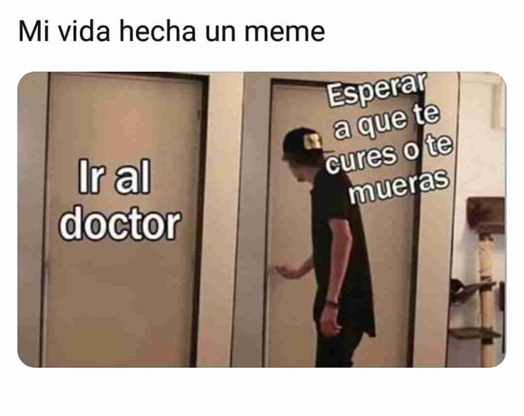 Mi vida hecha un meme.  Ir al doctor. / Esperar a que te cures o te mueras.