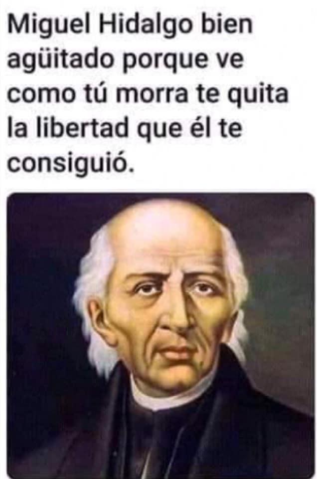 Miguel Hidalgo bien agüitado porque ve como tú morra te quita la libertad que él te consiguió.