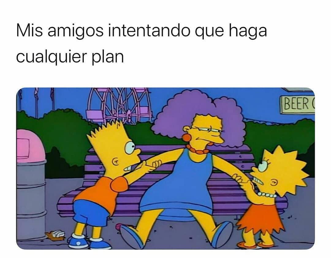 Mis amigos intentando que haga cualquier plan.