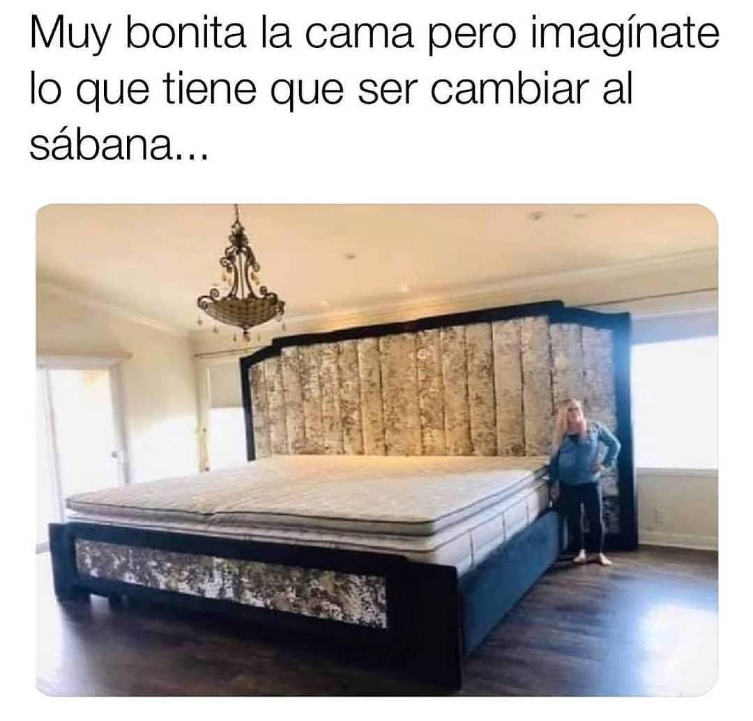 Muy bonita la cama pero imagínate lo que tiene que ser cambiar al sábana.