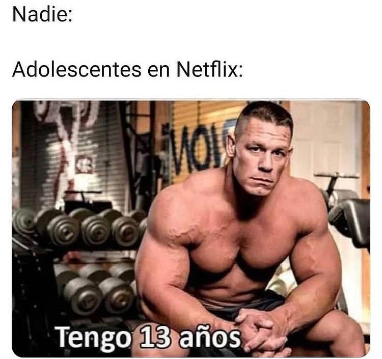 Nadie: Adolescentes en Netflix:  Tengo 13 años.