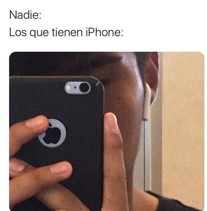 Nadie:  Los que tienen iPhone: