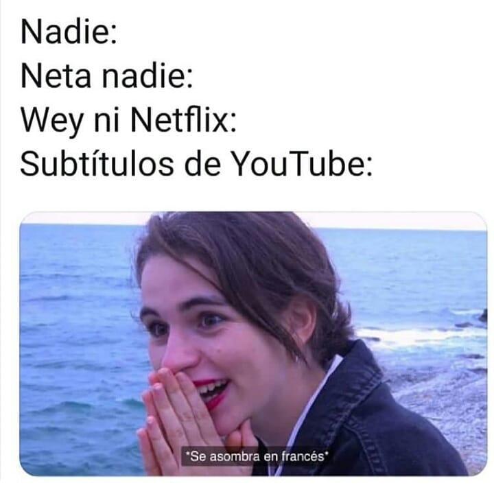 """Nadie:  Neta nadie:  Wey ni Netflix:  Subtítulos de YouTube:  """"Se asombra en francés."""""""