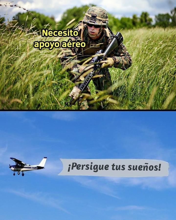 Necesito apoyo aéreo.  ¡Persigue tus sueños!