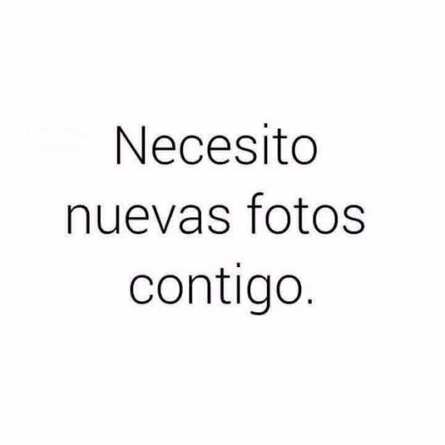 Necesito nuevas fotos contigo.
