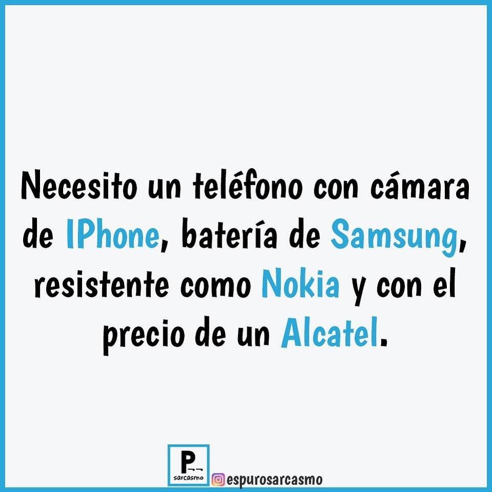 Necesito un teléfono con cámara de IPhone batería de Samsung resistente como Nokia y con el precio de un Alcatel.