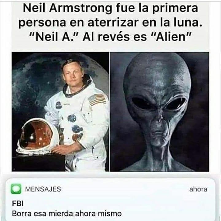 """Neil Armstrong fue la primera persona en aterrizar en la luna. """"Neil A."""" al revés es """"Alien"""".  FBI: Borra esa mierda ahora mismo."""