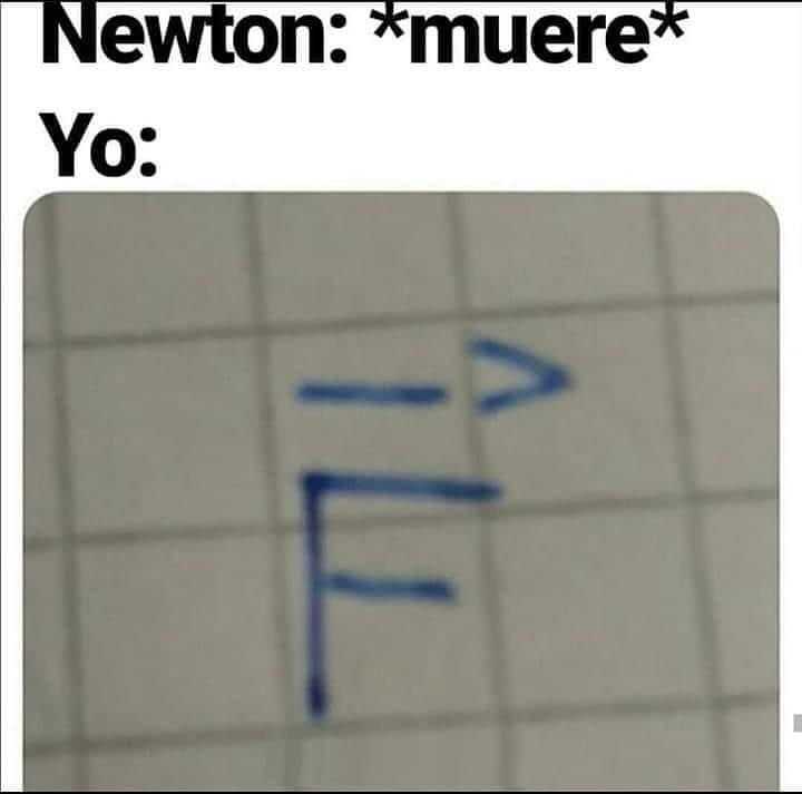Newton: *muere*  Yo: