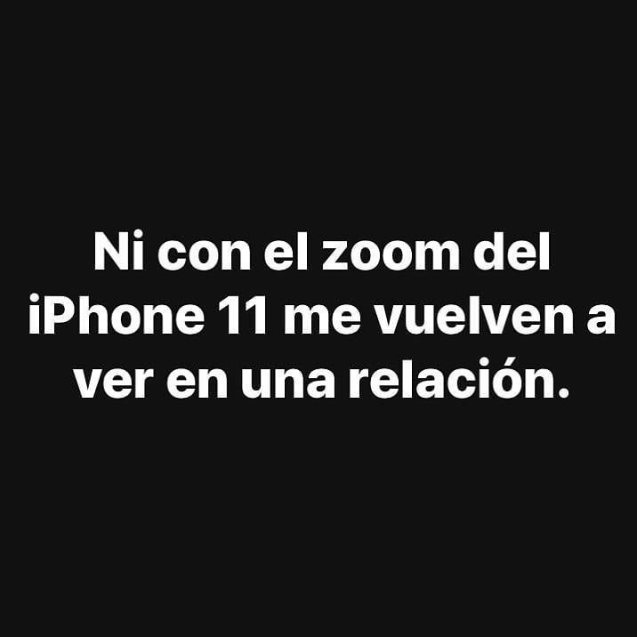 Ni con el zoom del iPhone 11 me vuelven a ver en una relación.