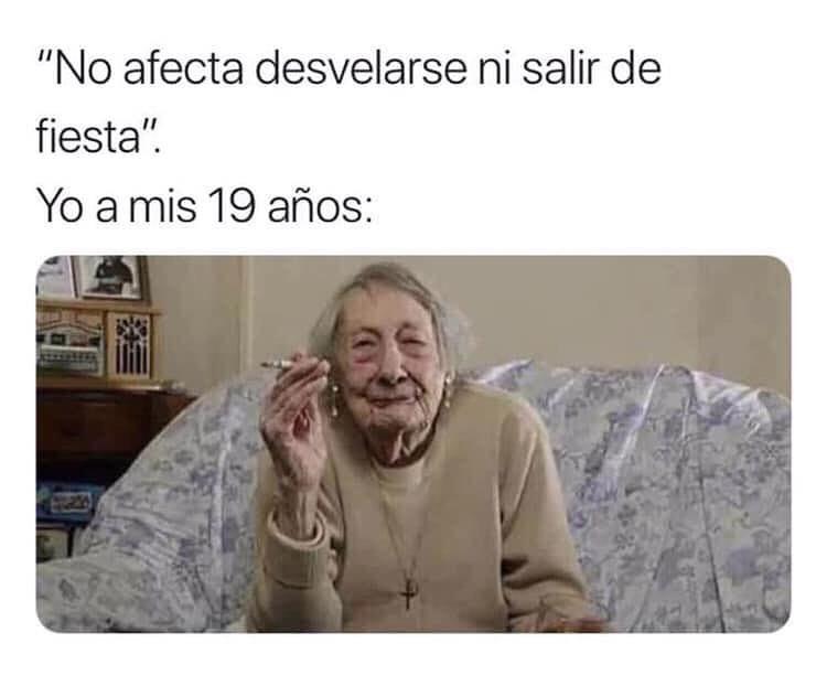 """""""No afecta desvelarse ni salir de fiesta"""".  Yo a mis 19 años:"""