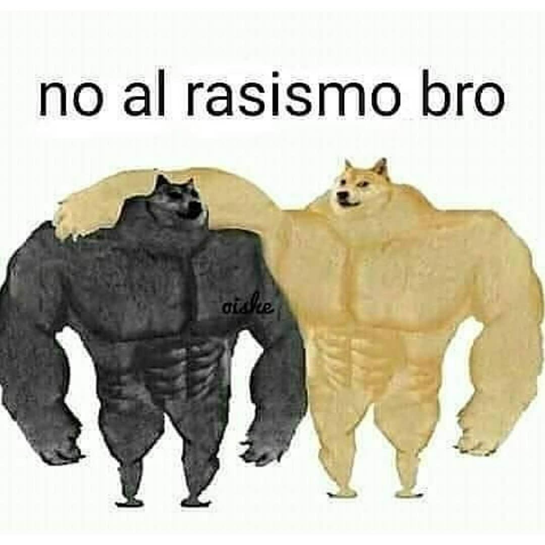 No al rasismo bro.