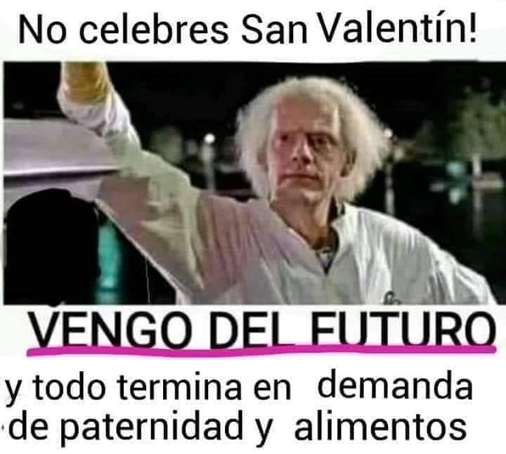 No celebres San Valentín!  Vengo del futuro y todo termina en demanda de paternidad y alimentos.