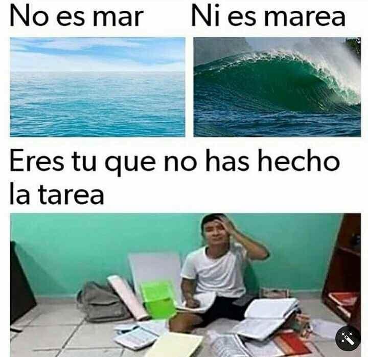 No es mar. Ni es marea. Eres tú que no has hecho la tarea.