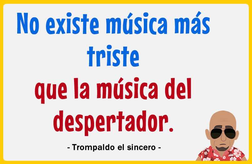 No existe música más triste que la música del despertador.