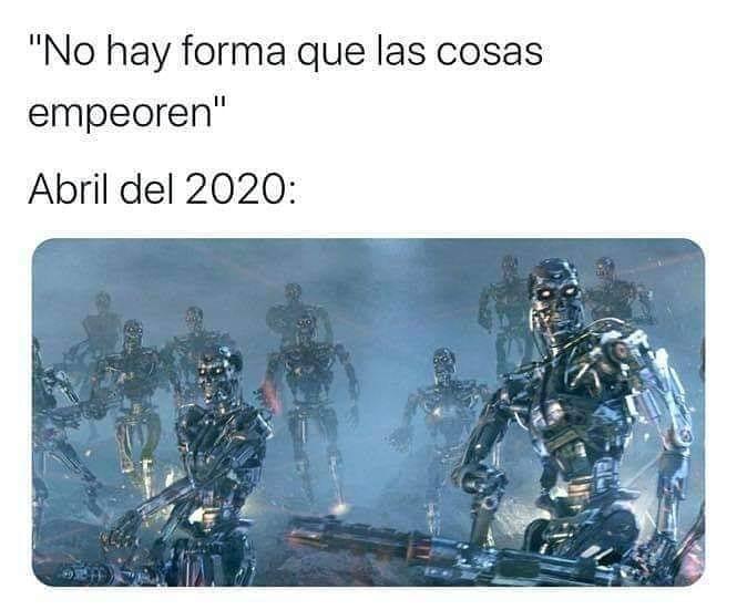 """""""No hay forma que las cosas empeoren""""  Abril del 2020:"""