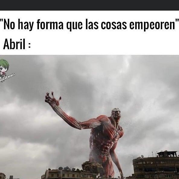 """""""No hay forma que las cosas empeoren"""".  Abril:"""