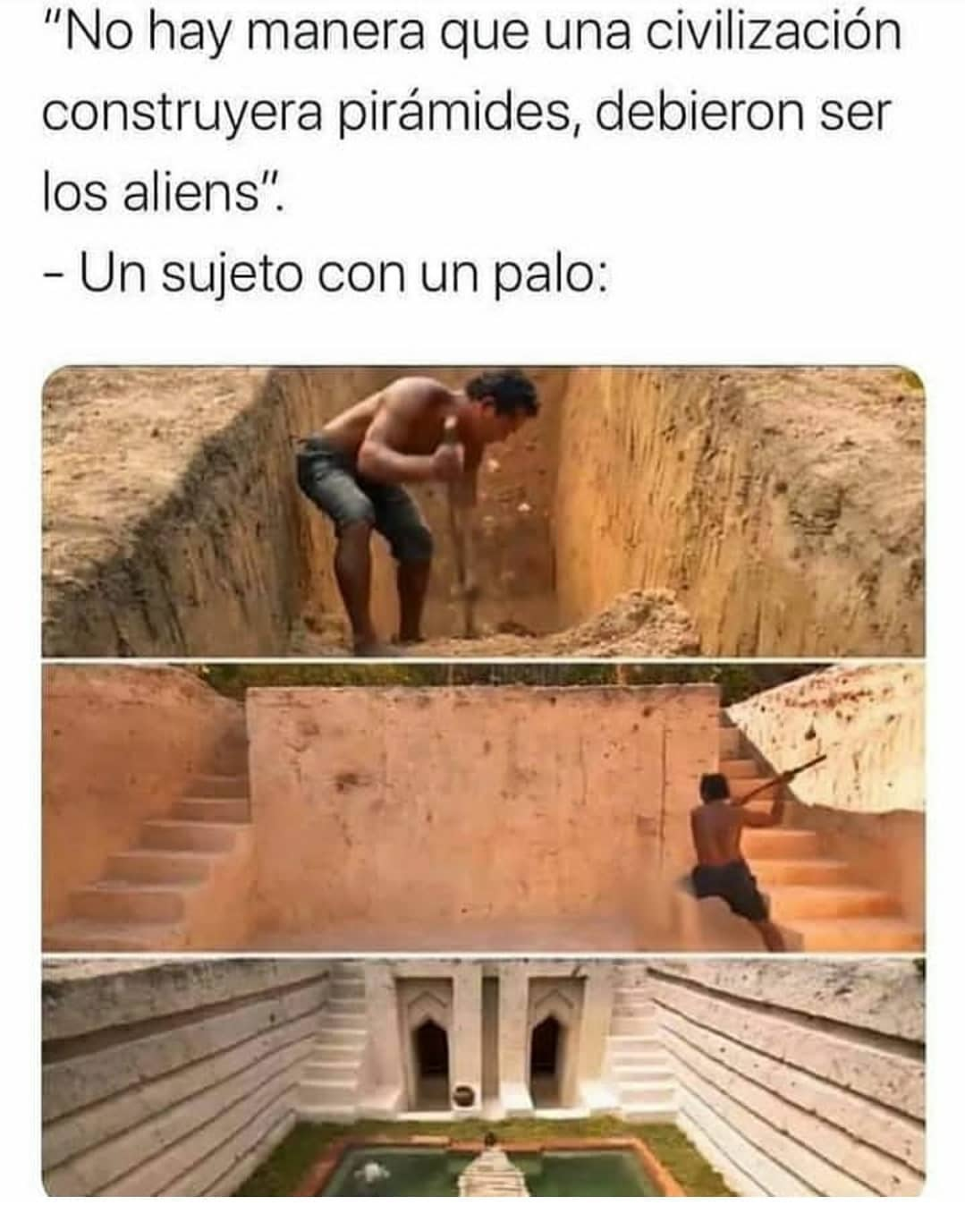 """""""No hay manera que una civilización construyera pirámides, debieron ser los aliens"""".  Un sujeto con un palo:"""
