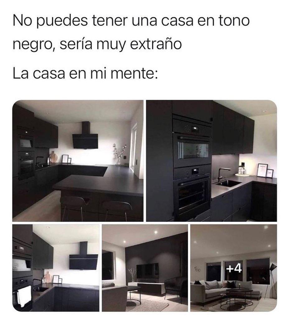 No puedes tener una casa en tono negro, sería muy extraño.  La casa en mi mente: