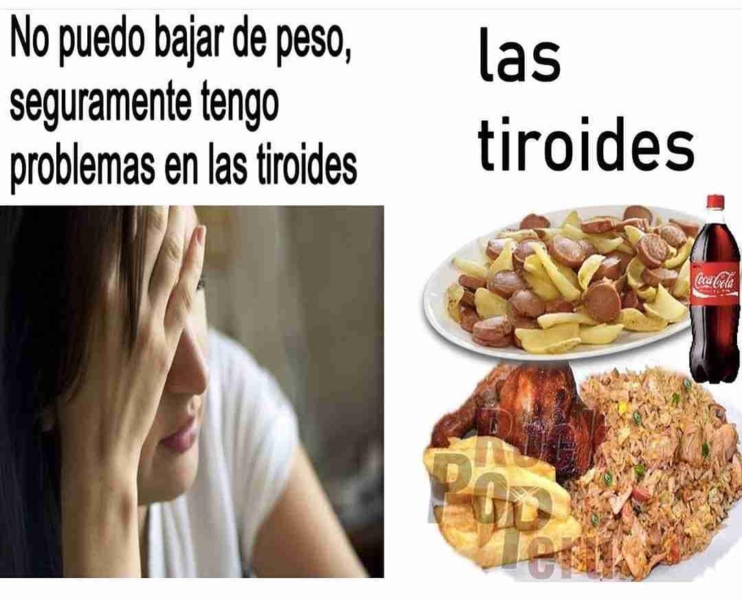 No puedo bajar de peso, seguramente tengo problemas en las tiroides.  Las tiroides.