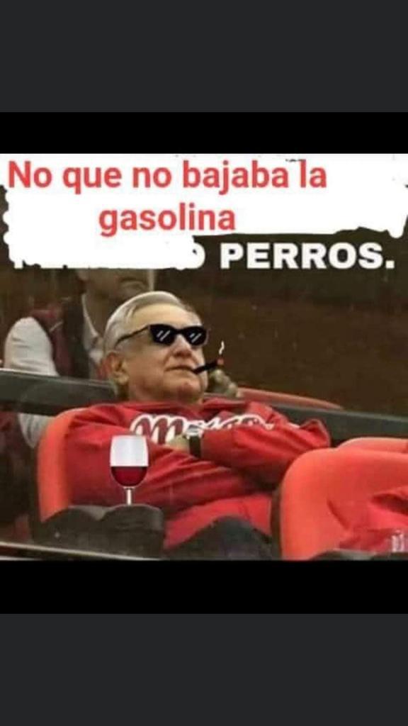 No que no bajaba la gasolina PERROS.