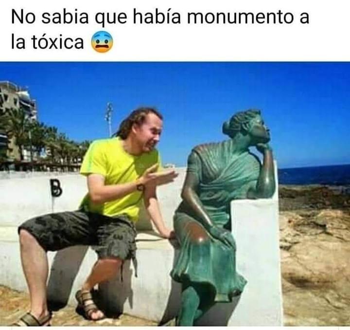 No sabia que había monumento a la tóxica.