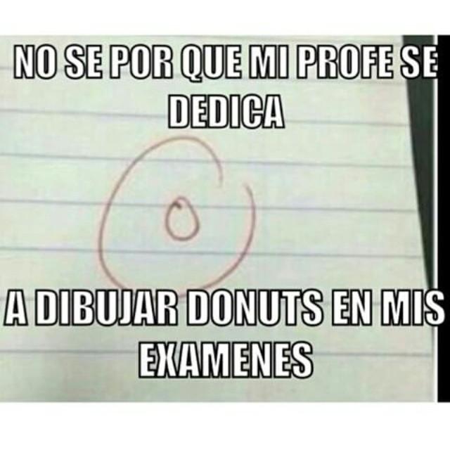 No sé por qué mi profe se dedica a dibujar donuts en mis exámenes.