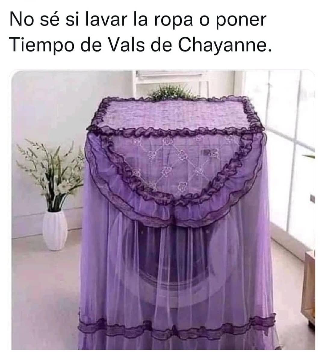 No sé si lavar la ropa o poner Tiempo de Vals de Chayanne.