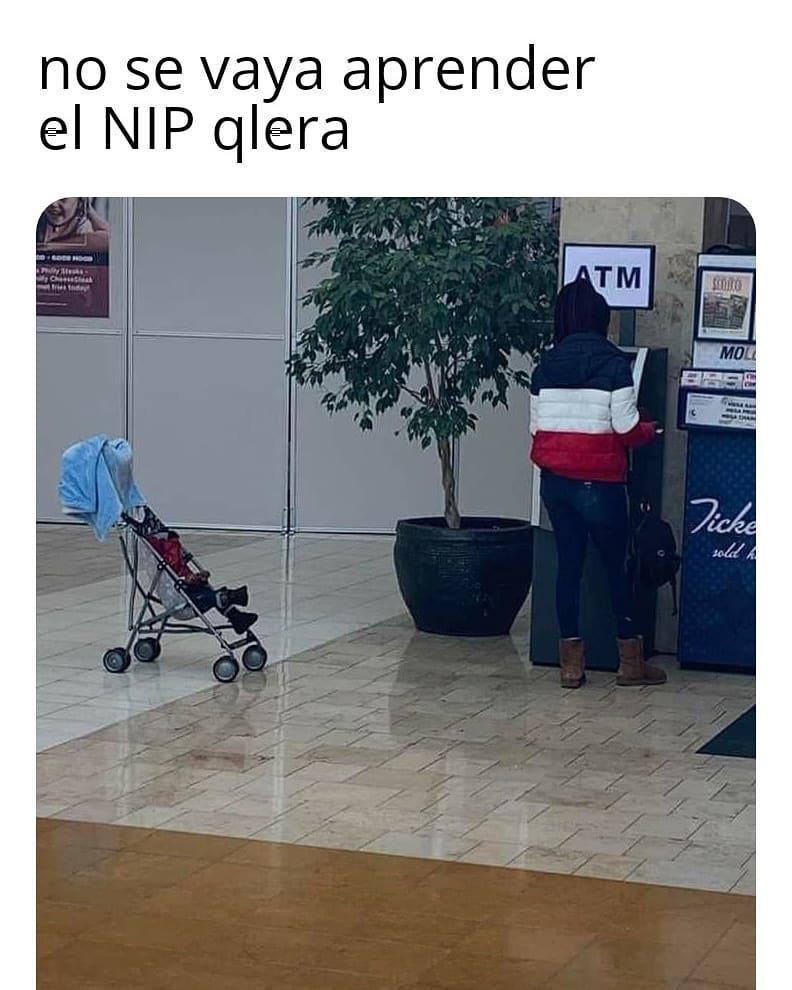 No se vaya aprender el NIP qlera.