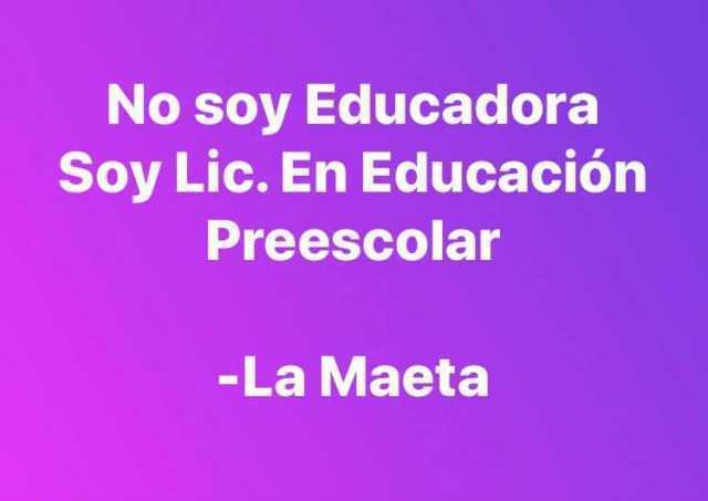 No soy Educadora Soy Lic. En Educación Preescolar.  - La Maeta.