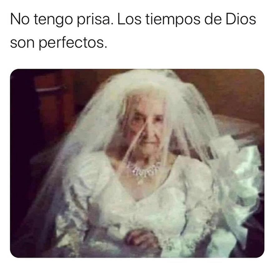 No tengo prisa. Los tiempos de Dios son perfectos.