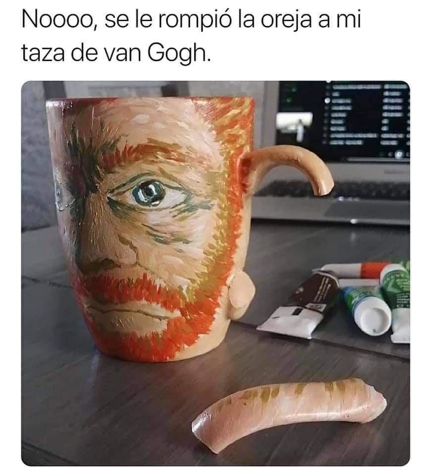 Noooo, se le rompió la oreja a mi taza de van Gogh.