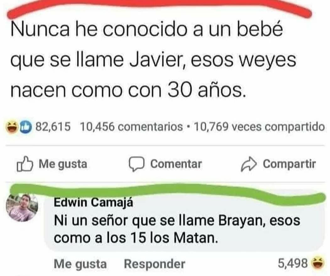 Nunca he conocido a un bebé que se llame Javier, esos weyes nacen como con 30 años.  Edwin Camajá: Ni un señor que se llame Brayan, esos como a los 15 los matan.