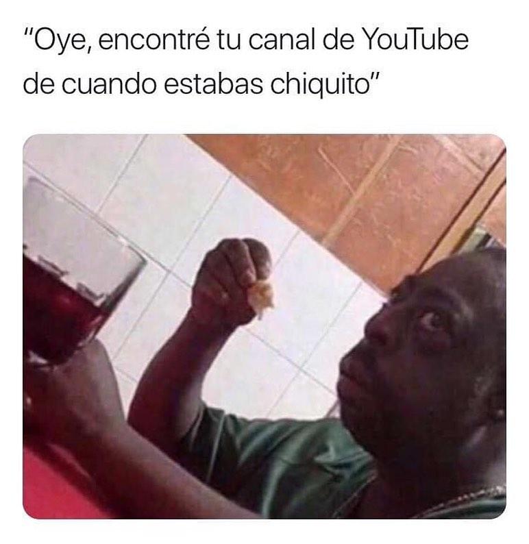 Oye, encontré tu canal de YouTube de cuando estabas chiquito.