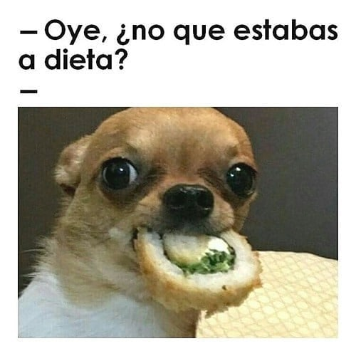 Oye, ¿no que estabas a dieta?
