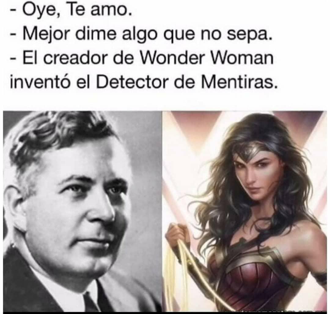 Oye, Te amo.  Mejor dime algo que no sepa.  El creador de Wonder Woman inventó el Detector de Mentiras.