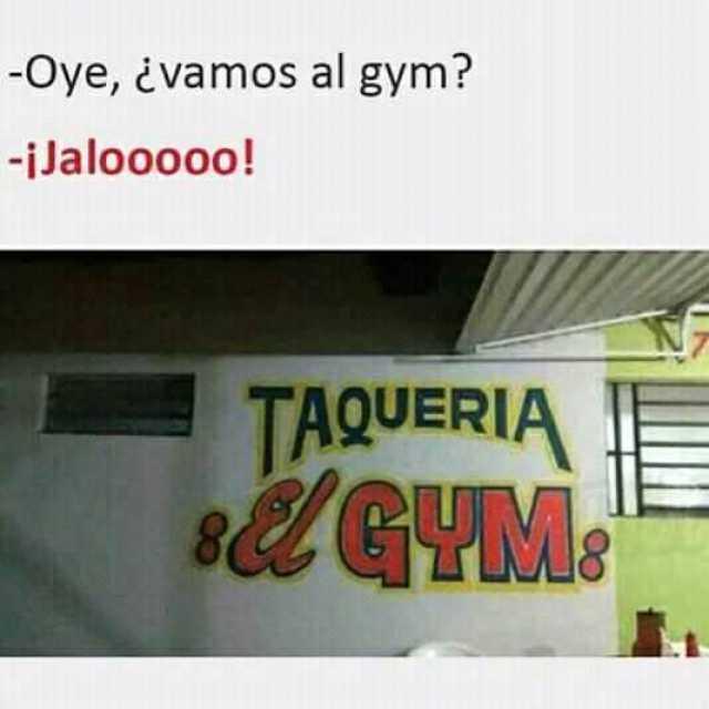 Oye, ¿vamos al gym?  ¡Jalooooo!