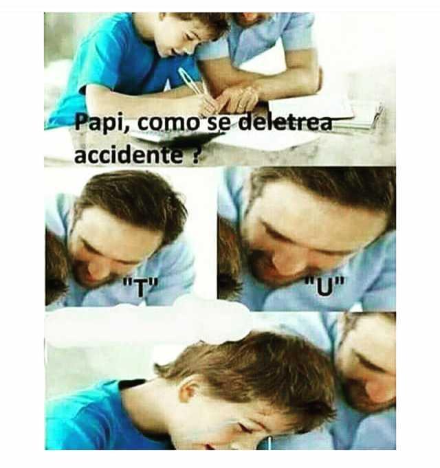 "Papi, cómo se deletrea accidente?  ""T"" ""U""."