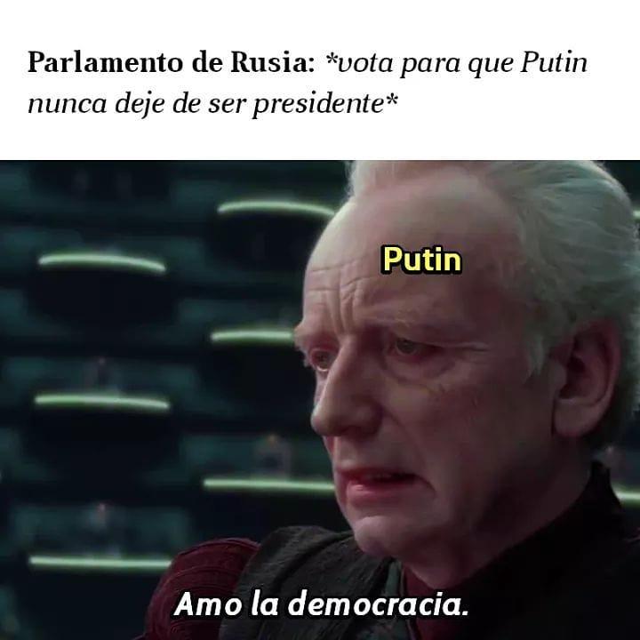 Parlamento de Rusia: *vota para que Putin nunca deje de ser presidente*  Putin: Amo la democracia.