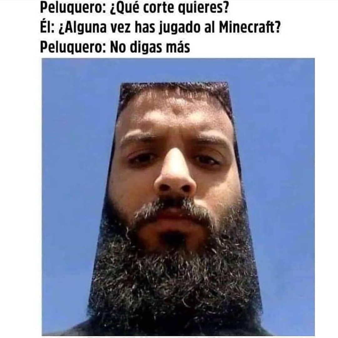 Peluquero: ¿Qué corte quieres?  Él: ¿Alguna vez has jugado al Minecraft?  Peluquero: No digas más.