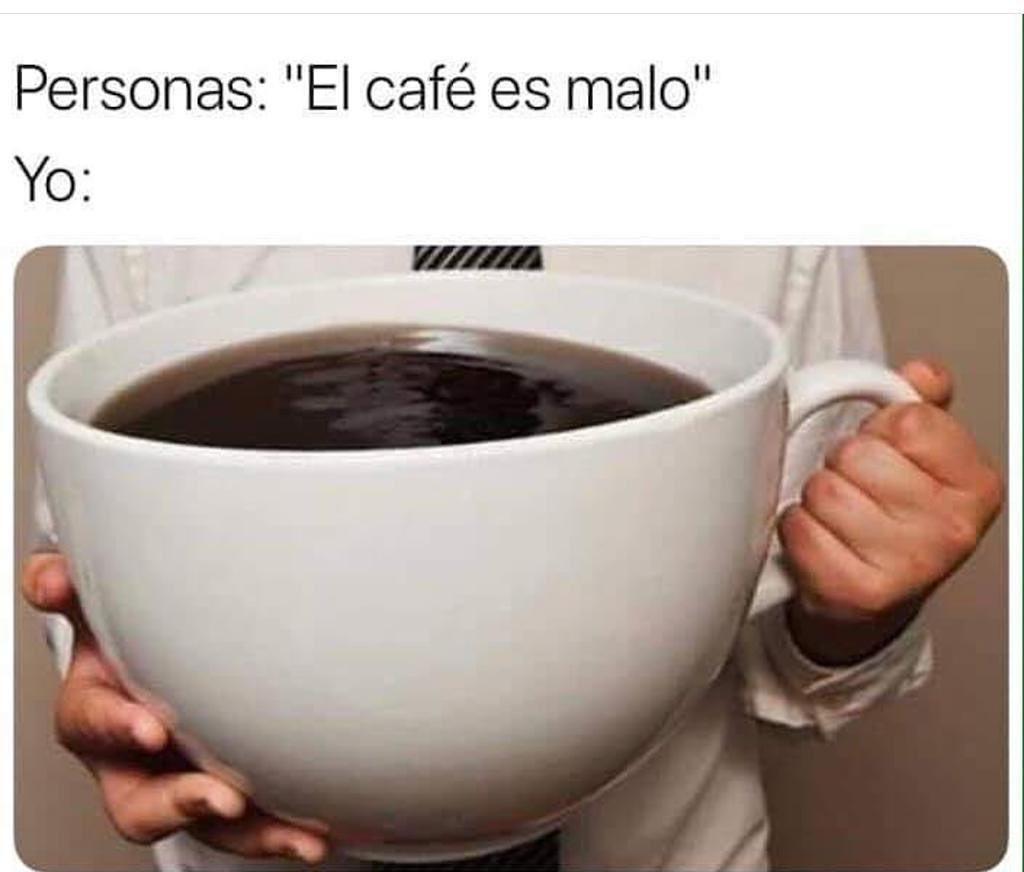 """Personas: """"El café es malo"""".  Yo:"""