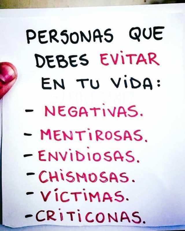 Personsa que debes evitar en tu vida:  Negativas, mentirosas, envidiosas, chismosas, víctimas, criticonas.