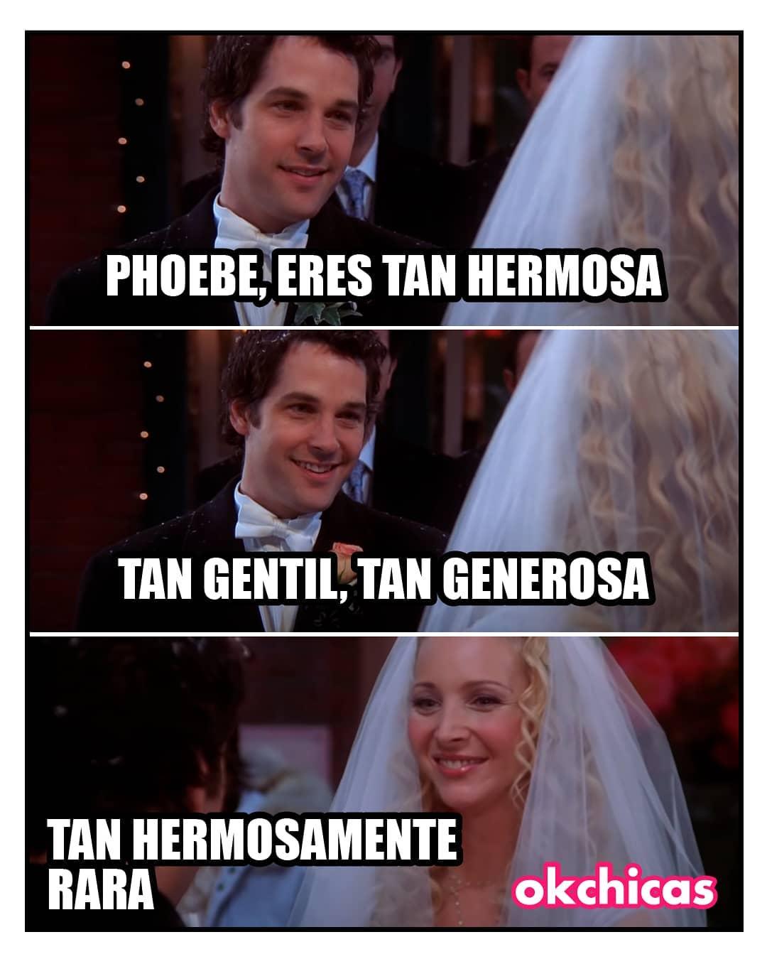 Phoebe, eres tan hermosa. Tan gentil, tan generosa. Tan hermosamente rara.